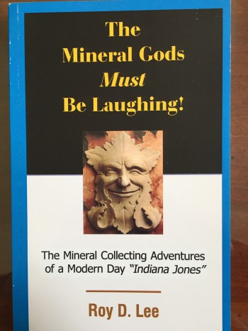 "Image for The Mineral Gods Must be Laughing!: The Mineral Collecting Adventures of a Modern Day ""Indiana Jones"""