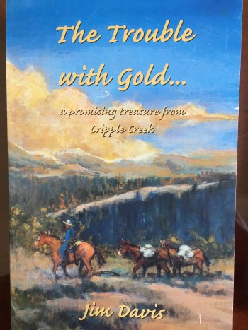 The Trouble With Gold...: A Promising Treasure From Cripple Creek