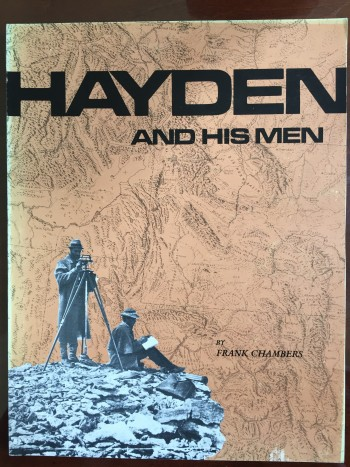 Image for Hayden and His Men: being a selection of 108 photographs by William Henry Jackson of the United States Geological and Geographical Survey ... 1870-1878
