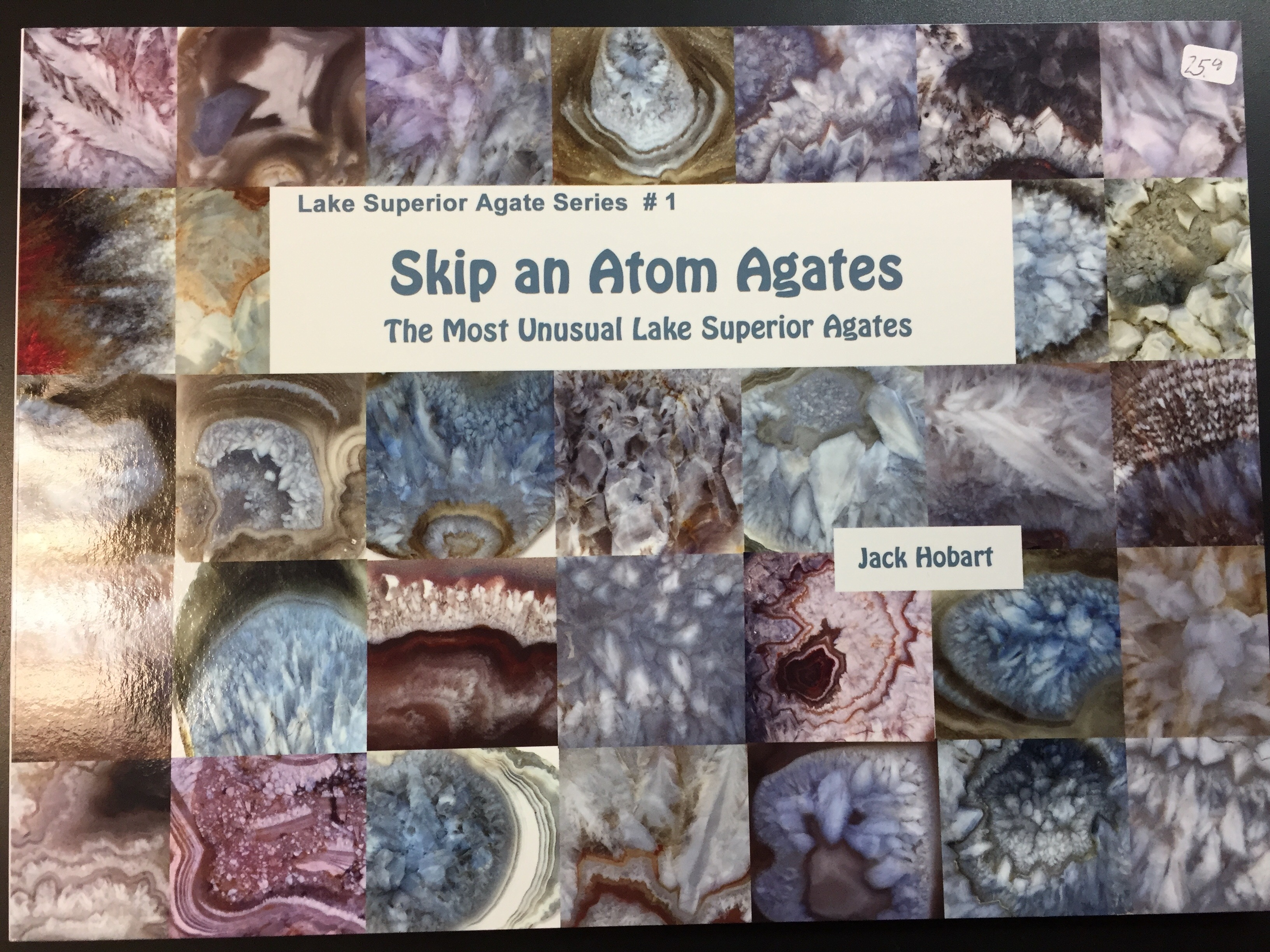 Image for Skip An Atom Agates: The Most Unusual Lake Superior Agate